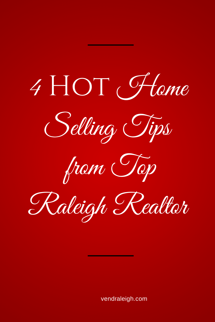 4 HOT Home Selling Tips From Top Raleigh Realtor - Vend Raleigh Home Selling Tips on home security tips, home inspection tips, home business tips, home design tips, home packing tips,