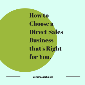 How to choose a Direct Sales Business that is right for you. Raleigh Direct Sales