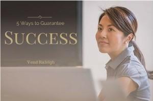 5 Ways to Guarantee Success