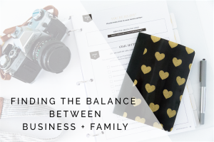 Finding the Balance Between Business + Family