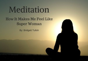 Meditation | How It Makes Me Feel Like a Super Woman