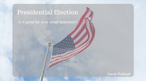 Presidential Election: Good for Your Small Business?